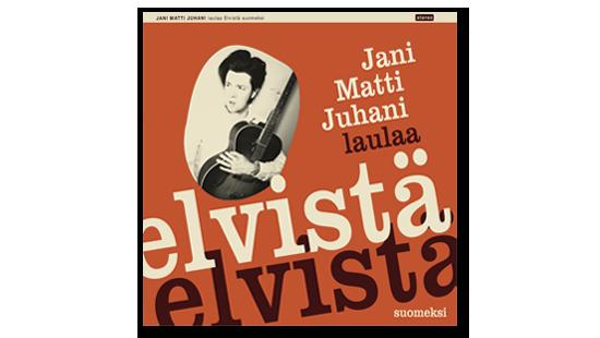 Jani Matti Juhani – laulaa Elvistä suomeksi (2020)